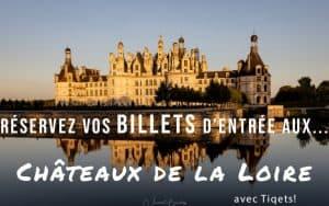 Billets entrée Chateaux de la Loire